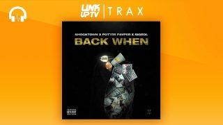 Shocktown x Potter Payper x Sigeol – Back When [Music Video] @Musicondemanduk @sigeol