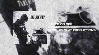 K-Trap – Sauce On Spill [Prod. By @SlayProductions] @ktrap19