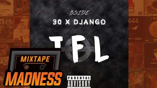 (BSIDE) 30 x Django – TFL (MM Exclusive) [Music video] | @_thereal30 @MixtapeMadness @Omixtapemadness